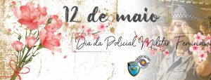 12 DE MAIO: DIA DA POLICIAL MILITAR FEMININA